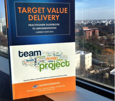 Looking to Increase Owner Value and Eliminate Waste on Projects? LCI's Target Value Delivery Guidebook Shows you How!